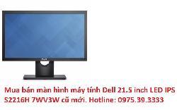 Mua bán màn hình máy tính Dell 21.5 inch LED IPS S2216H 7WV3W cũ mới