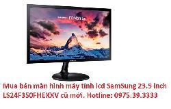 Mua bán màn hình máy tính lcd SamSung 23.5 inch LS24F350FHEXXV cũ mới