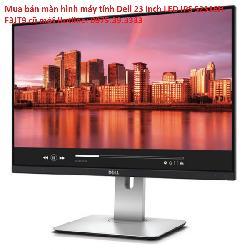 Mua bán màn hình máy tính Dell 23 inch LED IPS S2316H F3JT9 cũ mới
