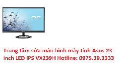Trung tâm sửa màn hình máy tính Asus 23 inch LED IPS VX239H