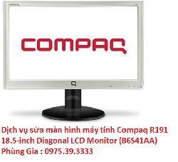 Dịch vụ sửa màn hình máy tính Compaq R191 18.5-inch Diagonal LCD Monitor (B6S41AA)