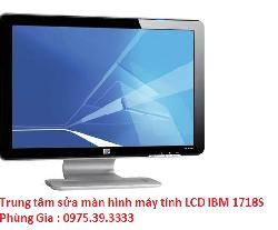 Trung tâm sửa màn hình máy tính LCD IBM 1718S uy tín